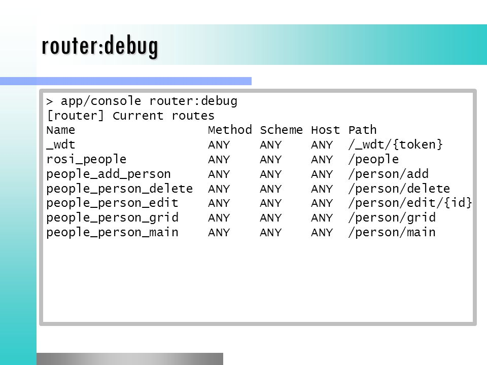 router:debug > app/console router:debug [router] Current routes